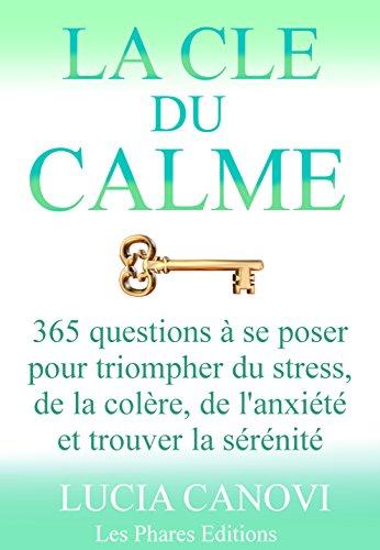 Couverture du livre La Clé du Calme: 365 questions à se poser pour triompher de l'anxiété, du stress, de la colère et trouver la sérénité