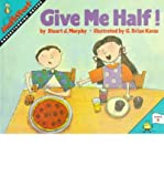 Give Me Half!: Level 2: Understanding Halves (Mathstart: Level 2 (HarperCollins Hardcover)) (006025873X) by Murphy, Stuart J.
