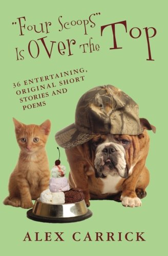 Four Scoops Is Over The Top: 36 Entertaining, Original Short Stories and Poems PDF