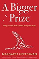 A Bigger Prize: When No One Wins Unless Everyone Wins