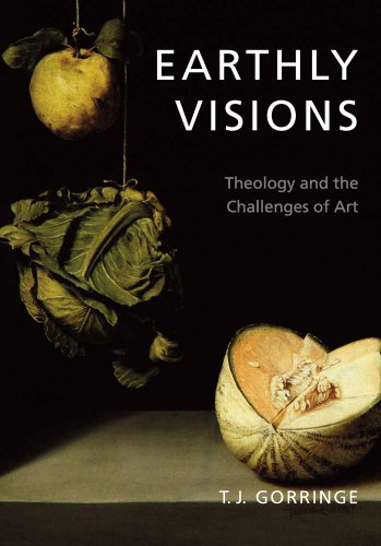 Earthly Visions: Theology and the Challenges of Art, Timothy J. Gorringe