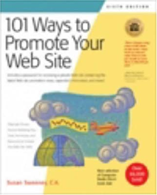 101 Ways to Promote Your Web Site: Filled with Proven Internet Marketing Tips, Tools, Techniques, and Resources to Increase Your Web Site Traffic (101 Ways series) by Susan Sweeney CA (2006-04-01)