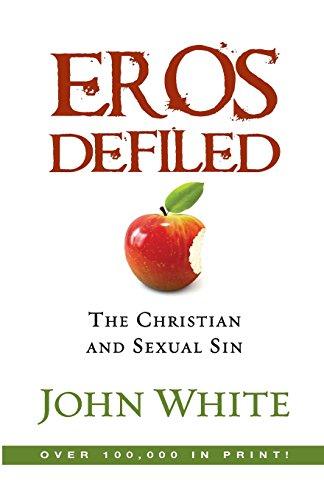 Eros Defiled: The Christian and Sexual Sin [White, John] (Tapa Blanda)