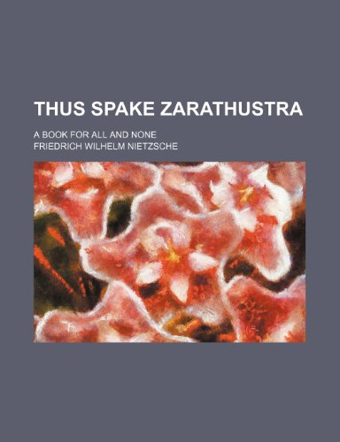 Thus Spake Zarathustra; A Book for All and None