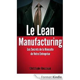 Le Lean Manufacturing : Les Secrets de la R�ussite de Votre Entreprise gr�ce au Lean Management