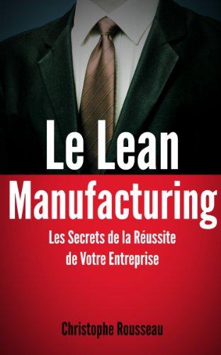 Couverture du livre Le Lean Manufacturing : Les Secrets de la Réussite de Votre Entreprise grâce au Lean Management
