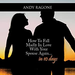 How to Fall Madly in Love with Your Spouse Again... In 10 Days Audiobook