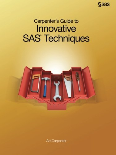 Carpenter's Guide to Innovative SAS Techniques 1607649918 pdf