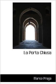 La Porta Chiusa: Marco Praga: 9781115859325: Amazon.com: Books