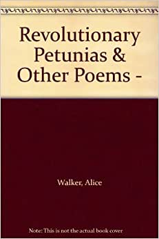 alice walker revolutionary petunias Shop from the world's largest selection and best deals for alice walker books shop with  revolutionary petunias by walker, alice | paperback book.