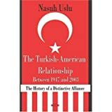 The Turkish-American Relationship Between 1947 and 2003: The History of a Distinctive Alliance ~ Nasuh Uslu
