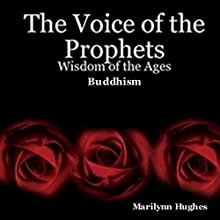 The Voice of the Prophets: Wisdom of the Ages, Buddhism (       UNABRIDGED) by Marilynn Hughes Narrated by Josiah John Bildner