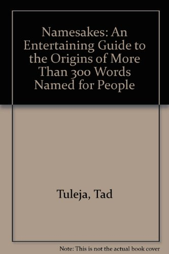 Namesakes: An Entertaining Guide to the Origins of More Than 300 Words Named for People