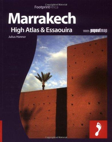 Marrakech,The High Atlas & Essaouira: Full colour regional travel guide to Marrakech, The High Atlas & Essaouira (Footprint - Destination Guides)