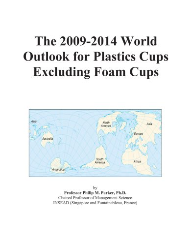 The 2009-2014 World Outlook for Plastics Cups Excluding Foam Cups