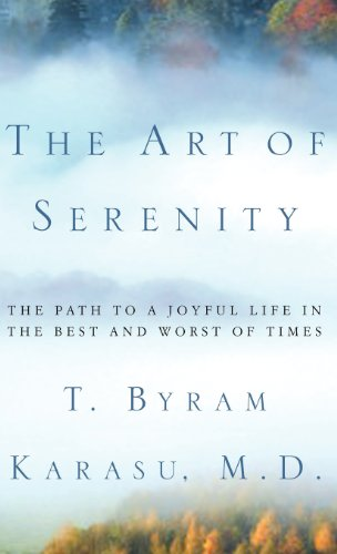 The Art of Serenity: The Path to a Joyful Life in the Best and Worst of Times, Karasu M.D., T. Byram