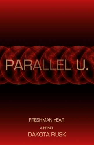 Intriguing, Creative & Original… Head Back to School This Summer With Dakota Rusk's Sci-Fi Parallel U. – Freshman Year  Unanimous Rave Reviews & Just 99 Cents!