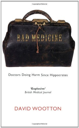 , by David Wootton - Bad Medicine: Doctors Doing Harm since Hippocrates, by David Wootton