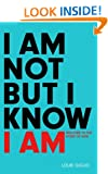 I Am Not But I Know I Am PB