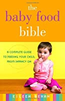 The Baby Food Bible: A Complete Guide to Feeding Your Child, from Infancy On Front Cover