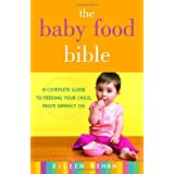 The Baby Food Bible: A Complete Guide to Feeding Your Child, from Infancy On ~ Eileen Behan