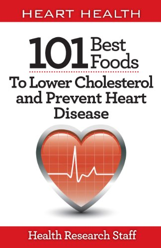 Heart Health: 101 Best Foods To Lower Cholesterol and Prevent Heart Disease by Health Research Staff