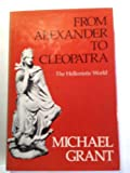 From Alexander to Cleopatra (Scribners College Department) (002345590X) by Grant, Michael