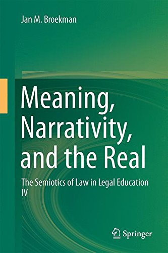 Meaning, Narrativity, and the Real: The Semiotics of Law in Legal Education IV, by Jan M. Broekman