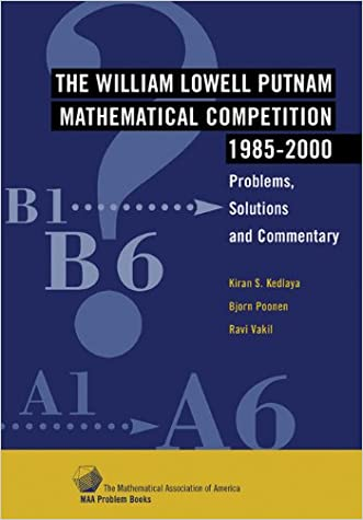 The William Lowell Putnam Mathematical Competition 1985-2000: Problems, Solutions and Commentary (MAA Problem Book Series) written by Kiran S. Kedlaya
