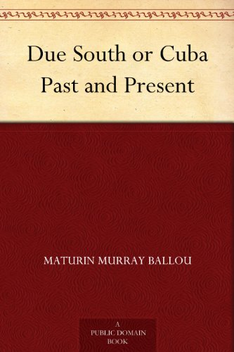 Maturin Murray Ballou - Due South or Cuba Past and Present (English Edition)