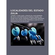 Localidades del Estado Zulia: Cabimas, Ciudad Ojeda, Coquivacoa, Santa B Rbara del Zulia, Los Puertos de Altagracia...
