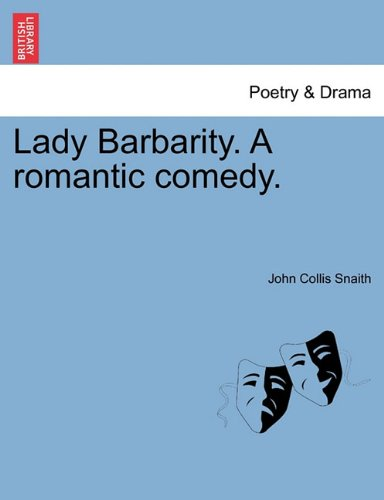 Lady Barbarity. A romantic comedy.