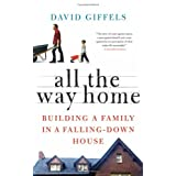 All the Way Home: Building a Family in a Falling-Down House ~ David Giffels