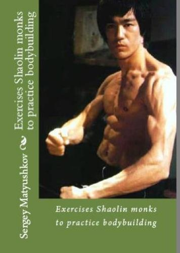Exercises Shaolin monks to practice bodybuilding (Secrets of mastery of Bruce Lee)
