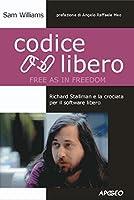 Codice Libero (Free as in Freedom) (Apogeo Saggi)