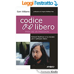 Codice Libero (Free as in Freedom): Richard Stallman e la crociata per il software libero (Apogeo Saggi)