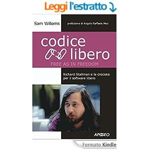 Codice Libero (Free as in Freedom): Richard Stallman e la crociata per il software libero (Apogeo Saggi)