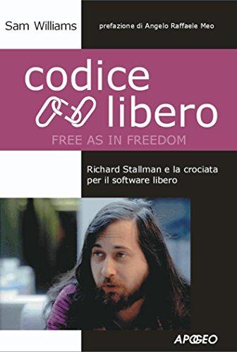 Codice Libero Free as in Freedom Richard Stallman e la crociata per il software libero Apogeo Saggi PDF