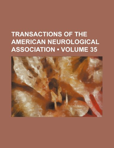 Transactions of the American Neurological Association (Volume 35)