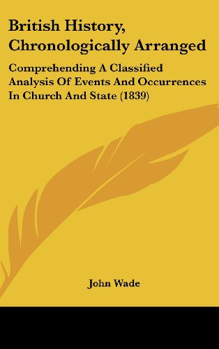 British History, Chronologically Arranged: Comprehending A Classified Analysis Of Events And Occurrences In Church And State (1839)