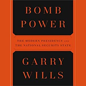 Bomb Power: The Modern Presidency and the National Security State | [Garry Wills]