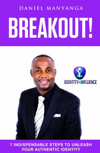 Breakout!: 7 Indispensable Steps to Unleash Your Authentic Identity