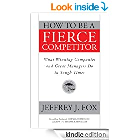 How to Be a Fierce Competitor: What Winning Companies and Great Managers Do in Tough Times