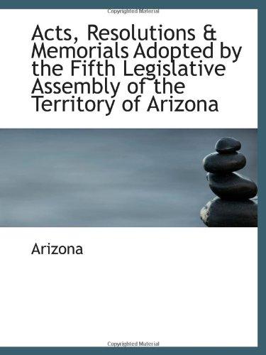 Los actos, resoluciones&memoriales adoptados por la Asamblea legislativa Quinta del territorio de Arizona