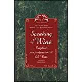 Speaking of Wine (The Language of Wine in Italian and English)by Mia Farone Rosso
