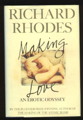 Making Love: An Erotic Odyssey, Richard Rhodes