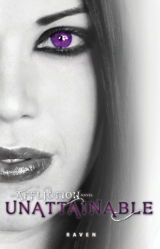 Unattainable (An Affliction Novel #2) by Raven