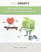 At Home in Your Body: Care for the Shape You're in (Kids & Obesity)