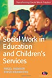 Social Work in Education and Children's Services (Transforming Social Work Practice Series) Steve Krawczyk