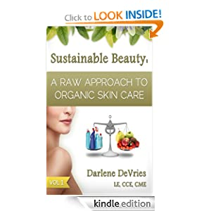 A Raw Approach to Organic Skin Care (Sustainable Beauty) Darlene DeVries LE CCE CME